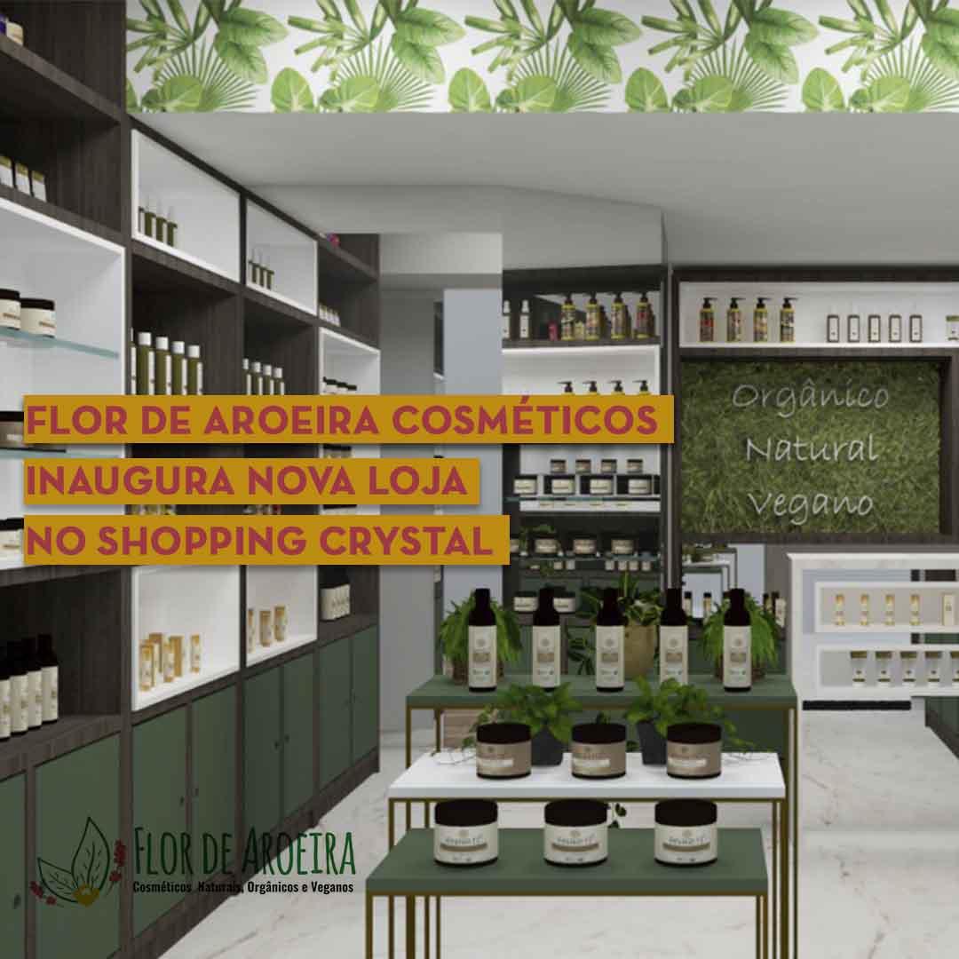 Flor de Aroeira Cosméticos inaugura nova loja no Shopping Crystal